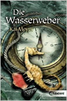Kai Meyer - Die Wasserweber