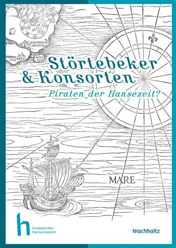 Europäisches Hansemuseum Lübeck - Störtebeker & Konsorten: Piraten der Hansezeit?