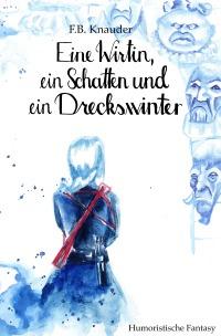 F. B. Knauder - Eine Wirtin, ein Schatten und ein Dreckswinter