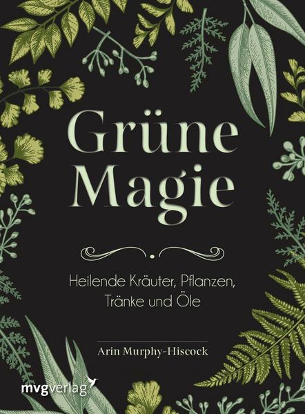 Grüne Magie Arin Murphy-Hiscock aus dem mvgverlag