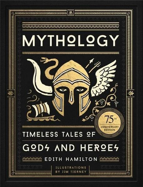 Hamilton, Edith – Mythology: Timeless Tales of Gods and Heroes, 75th Anniversary Illustrated Edition